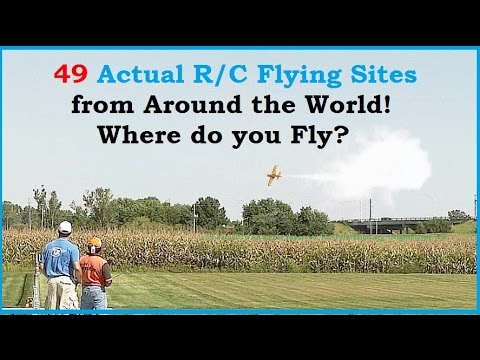 Where do you fly? 49 Actual R/C Flying fields from Around the Globe!