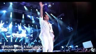 SERDAR ORTAÇ & SUAT AYDOĞAN  Kuruçeşme Arena Konseri 2012