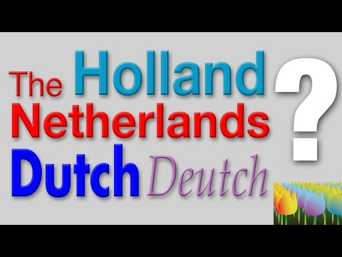Holland, Netherlands, Dutch, Deutsch. What's the difference? - Holland Holiday