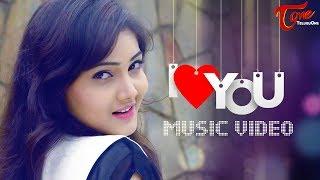 I LOVE YOU | Telugu Music Video 2017 | By Raghavendra Varma