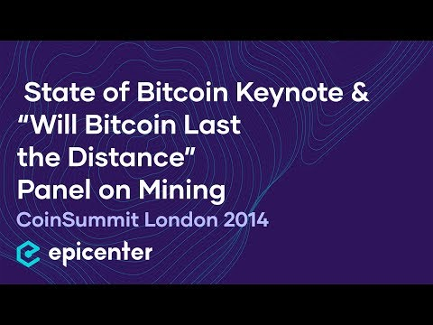 "CoinSummit London – State of Bitcoin Keynote & ""Will Bitcoin Last the Distance"" Panel on Mining"