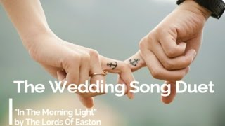 The Lords Of Easton - The Wedding Song Duet (In The Morning Light)