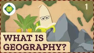 🍌 What is Geography? Crash Course Geography #1