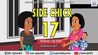 SIDE CHICK PART 17; FRIEND OR FOE