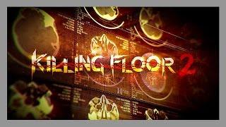 Killing Floor 2 [Мнение Коммандера]
