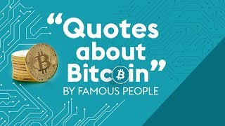 8 Quotes about Bitcoin by Famous People
