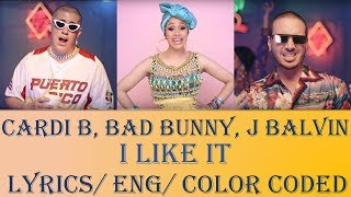 Cardi B, Bad Bunny, J Balvin - I Like It ( LYRICS/ ENG/ COLOR CODED )