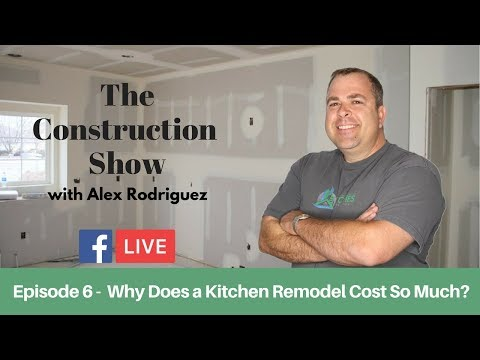 Episode 6 | Why Does a Kitchen Remodel Cost So Much? | The Construction Show Live