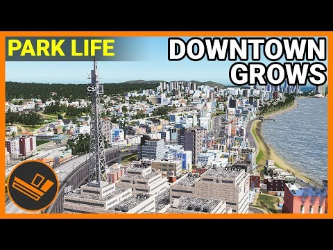 DOWNTOWN GROWS - Park Life (Part 26)
