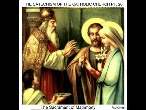 THE CATECHISM OF THE CATHOLIC CHURCH (50pts) ~ Pt. 26: The Sacrament of Matrimony