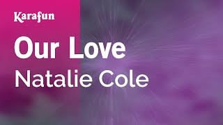 Karaoke Our Love - Natalie Cole *