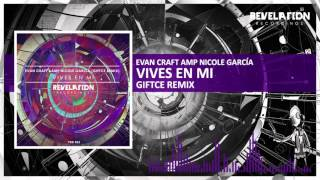 Evan Craft Amp Nicole García - Vives En Mi (Giftce Remix) || OUT NOW