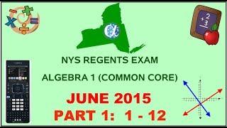 NYS Algebra 1 [Common Core] June 2015 Regents Exam || Part 1 #'s 1-12 ANSWERS