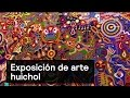 Denise Maerker 10 en punto - Arte: Exposición de arte huichol