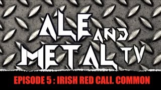 Ale And Metal Tv : Episode 5 : Irish Red California Common
