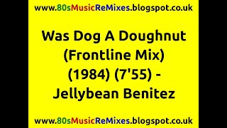 Was Dog A Doughnut (Frontline Mix) - Jellybean Benitez | 80s Music Instrumental | 80s Club Mixes