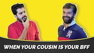 When Your Cousin Is Your BFF | MangoBaaz