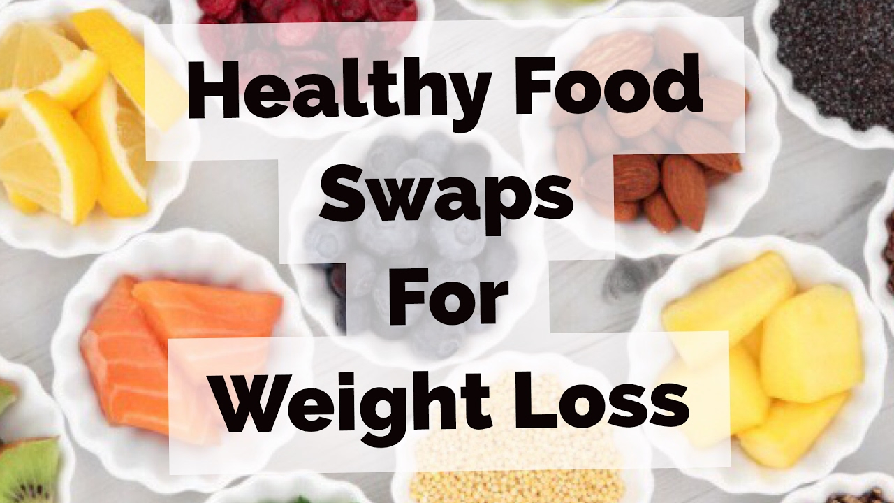 Healthy Food Swaps For Weight Loss Youtube