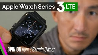 Apple Watch Series 3 LTE Opinion (NOT a review) - A Garmin owner's perspective