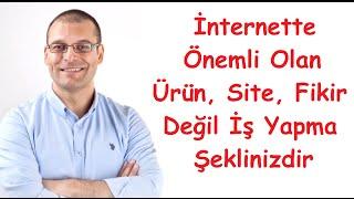İnternette Önemli Olan Ürün, Site, Fikir Değil İş Yapma Şeklinizdir