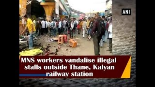 MNS workers vandalise illegal stalls outside Thane, Kalyan railway station - Maharashtra News