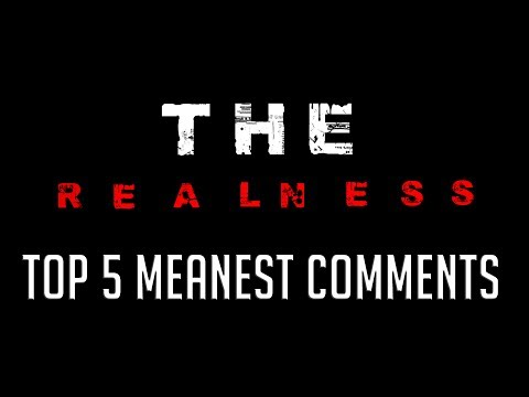 THE REALNESS: Top 5 meanest comments