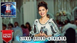 LIVIA CELEA STREATA - SUPER COLAJ LIVE 2018 NOU MUZICA DE PETRECERE HORA SI SARBA