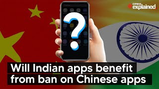 Explained: Will Indian apps benefit from ban on Chinese apps