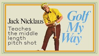 Jack Nicklaus Teaches The Middle Length Pitch Shot - Golf My Way