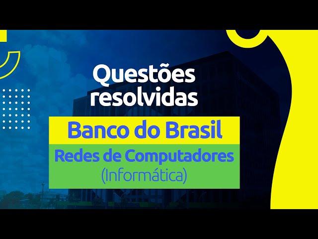 Questões do Banco do Brasil - Redes de Computadores (Informática)