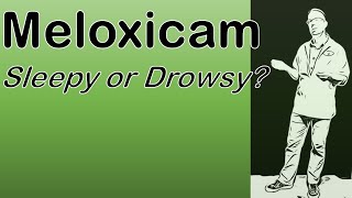 Can Meloxicam make you drowsy and sleepy