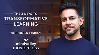 The 3 Keys To Transformative Learning With Vishen Lakhiani - Mindvalley Masterclass Trailer