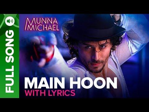 Main Hoon - Full song with Lyrics | Munna Michael | Tiger Shroff | Siddharth Mahadevan , Tanishk