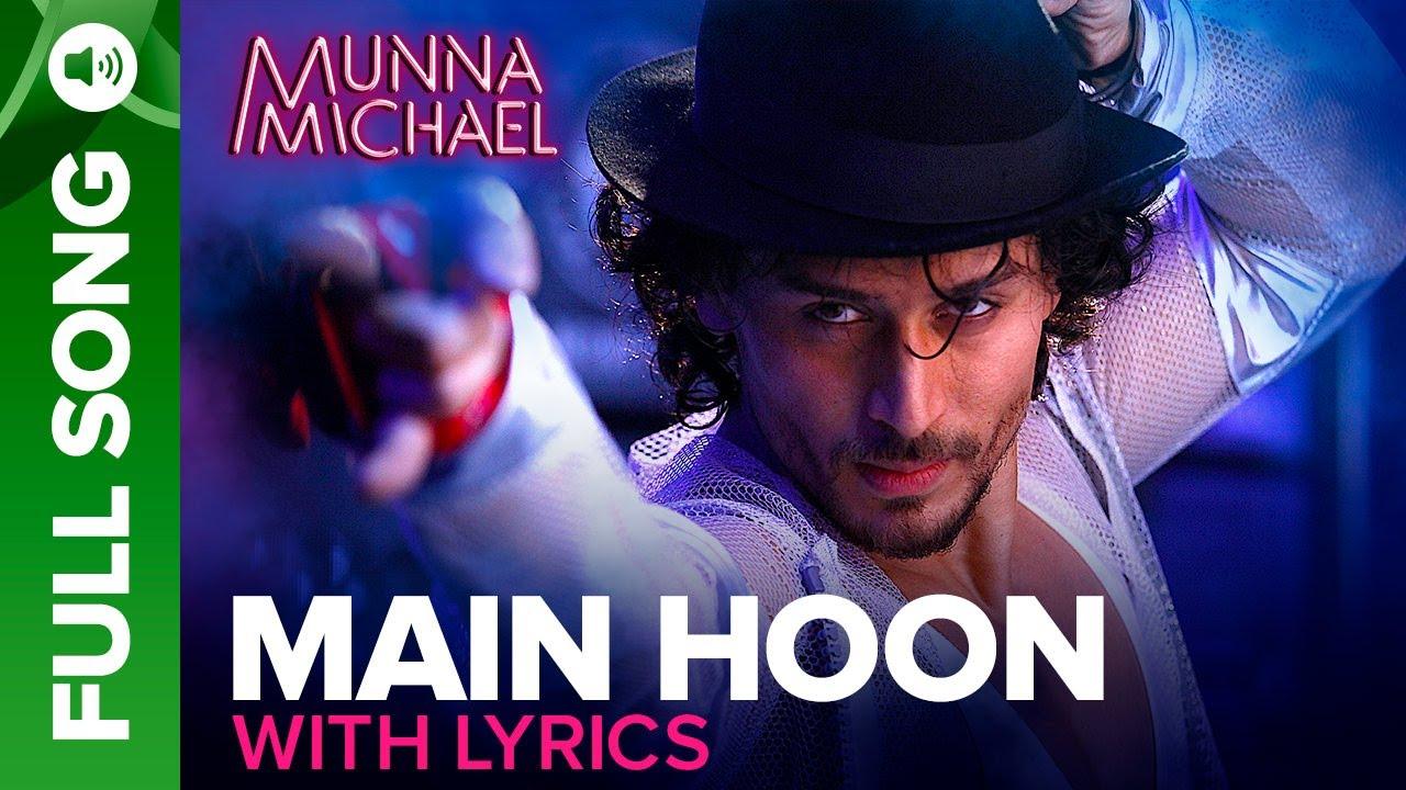 Main Hoon - Full song with Lyrics   Munna Michael   Tiger Shroff    Siddharth Mahadevan , Tanishk