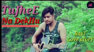 Tujhe Na Dekhu To - Cover Hindi Sad Song 2018 | Guru George | Cute Love Story | Aniket Creative
