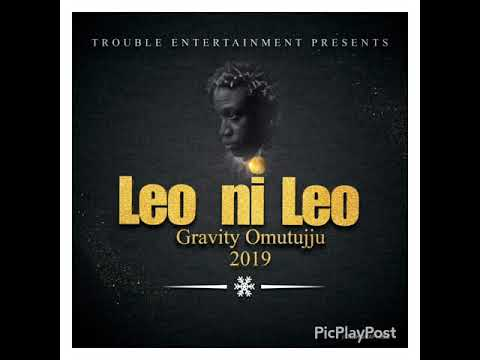 GRAVITY OMUTUJJU-LEO NI LEO (Official Audio)