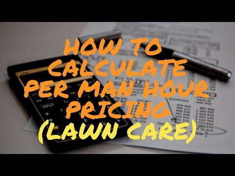 How To Calculate Per Man Hour Pricing For A Lawn Care Business