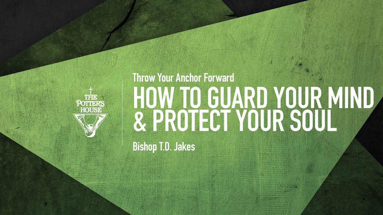 How to Guard Your Mind & Protect Your Soul - Bishop T.D. Jakes