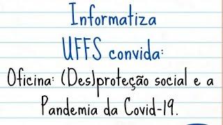 Oficina (Des) Proteção Social e a Pandemia da Covid-19