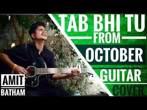 Tab bhi tu from October | guitar cover | by Amit batham