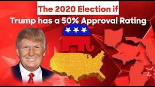 The 2020 Election if Donald Trump has a 50% Approval Rating