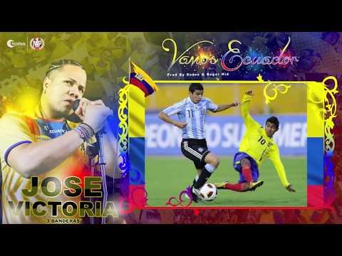 Jose Victoria _ Vamos Ecuador _ [Official Music & Video]