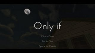ONLY IF - Gameplay - What Is This Game??!!