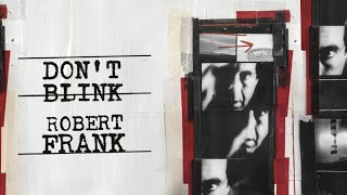 Don't Blink Robert Frank - Official Trailer