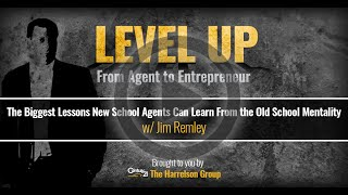 The Biggest Lessons New School Agents Can Learn From the Old School Mentality w/Jim Remley