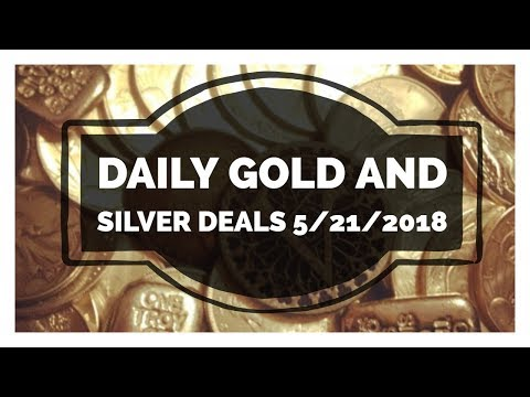Daily Gold & Silver Deals 5/21/2018