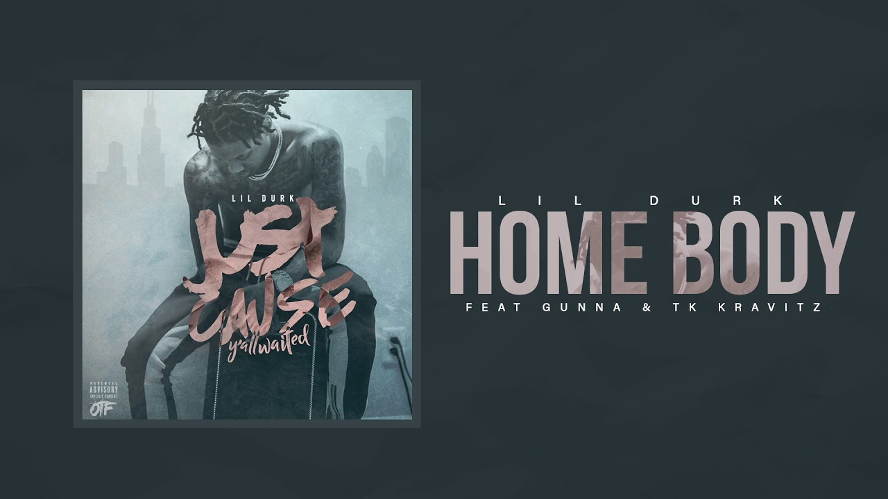 Lil Durk Home Body Ft Gunna Tk Kravitz Official Audio Youtube