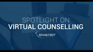 Rehab First: Spotlight on Counselling
