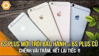 iPhone 6S Plus mới trôi bảo hành vs iPhone 6S plus cũ: Chênh vài trăm, hết lại tiếc!