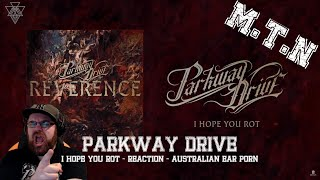 PARKWAY DRIVE - I HOPE YOU ROT - REACTION - AUSTRALIAN EAR PORN!